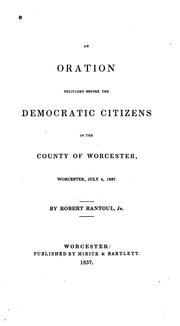 Cover of: An Oration Delivered Before the Democratic Citizens of the County of Worcester, July 4, 1837