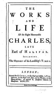 Cover of: The Works and Life of the Right Honourable Charles: Late Earl of Halifax ..