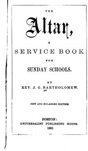 Cover of: The Altar: A Service Book for Sunday Schools | John Glass Bartholomew
