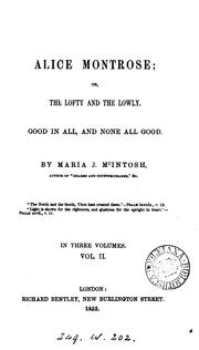 Cover of: Alice Montrose; or, The lofty and the lowly: good in all, and none all good | Maria J. McIntosh