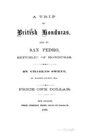 Cover of: A Trip to British Honduras, and to San Pedro, Republic of Honduras