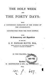 Cover of: The holy week and the forty days, a continuous narrative in the words of the Evangelists, with a ... |