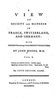 A View of Society and Manners in France, Switzerland, and Germany: With Anecdotes Relating to .. by John Moore