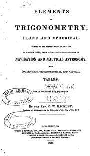 Cover of: Elements of Trigonometry, Plane and Spherical: Adapted to the Present State of Analysis : to ... | Charles William Hackley
