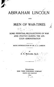 Cover of: Abraham Lincoln and Men of War-times: Some Personal Recollections of War and Politics During the ..