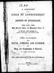 A history of the siege of Londonderry and defence of Enniskillen, in 1688 and 1689 : with historical poetry and biographical notes, &c. / by John Graham.  The battles of Boynes, Athlone and Aughrim, the siege and capitulation of Limerick / by Lord Macaulay ; with a brief introduction by W.M. Punshon by Graham, John