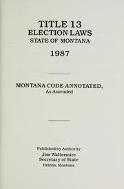 Cover of: Title 13 election laws, State of Montana, 1987 | Montana.