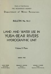 Land and water use in Yuba-Bear Rivers hydrographic unit by California. Dept. of Water Resources.