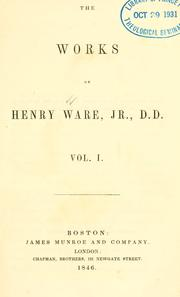 Cover of: The works of Henry Ware, Jr., D.D