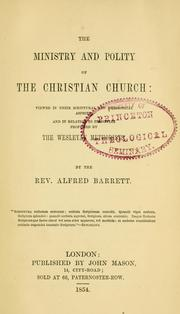 Cover of: The ministry and polity of the Christian church viewed in their scriptural and theological aspects and in relation to principles professed by the Wesleyan Methodists