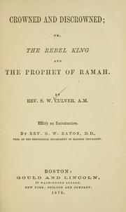 Crowned and discrowned, or, The rebel king and the prophet of Ramah by Samuel Wightman Culver
