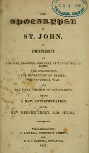 Cover of: The Apocalypse Of St. John Or, Prophecy Of The Rise, Progress And Fall Of The Church Of Rome