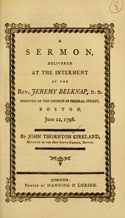 Cover of: A sermon, delivered at the interment of the Rev. Jeremy Belknap, D.D., minister of the Church in Federal Street, Boston, June 22, 1798. by John Thornton Kirkland