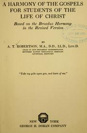 Cover of: A harmony of the Gospels for students of the life of Christ: based on the Broadus Harmony in the Revised Version