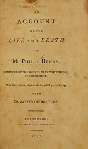 Cover of: An account of the life and death of Mr. Philip Henry, minister of the gospel near Whitchurch in Shropshire, who died June 24, 1696, in the sixty fifth year of his age ; with Dr. Bates's dedication. by Matthew Henry