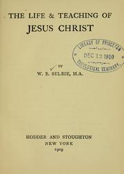 Cover of: The life and teaching of Jesus  Christ