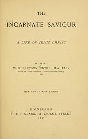 Cover of: The incarnate Saviour: a life of Jesus Christ