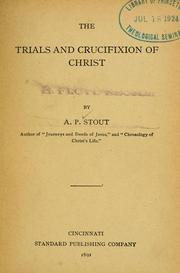 Cover of: The trials and crucifixion of Christ. | A. P. Stout