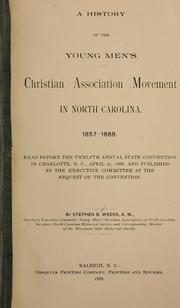 Cover of: A history of the Young Men's Christian Association movement in North Carolina, 1857-1888 by Stephen Beauregard Weeks