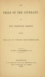 Cover of: The child of the covenant, or, How Christian parents should train up their households