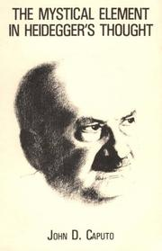 The mystical element in Heidegger's thought by John D. Caputo