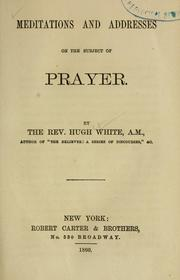 Cover of: Meditations and addresses on the subject of prayer | Hugh White