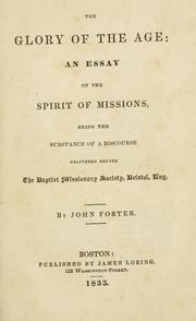 Cover of: The glory of the age: an essay on the spirit of missions, being the substance of a discourse delivered before the Baptist Missionary Society, Bristol, Eng.