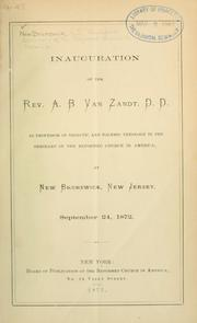 Cover of: Inauguration of the Rev. A. B. Van Zandt ... as professor of didactic and polemic theology in the Seminary of the Reformed Church in America, at New Brunswick, New Jersey, September 24, 1872. | New Brunswick Theological Seminary.
