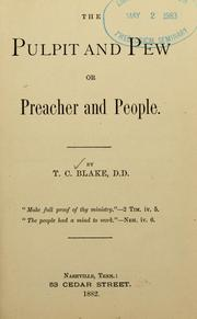 Cover of: The pulpit and pew; or, Preacher and people. | Thaddeus C. Blake