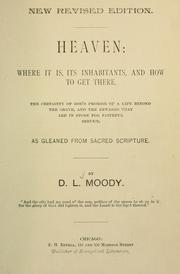 Cover of: Heaven; where it is, its inhabitants, and how to get there; the certainty of God's promise of a life beyond the grave, and the rewards that are in store for faithful service, as gleaned from sacred scripture