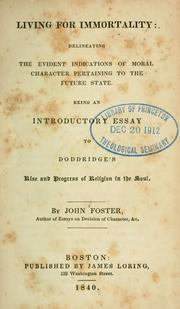 Cover of: Living for immortality: delineating the evident indications of moral character pertaining to the future state, being an introductory essay to Doddridge's Rise and progress of religion in the soul