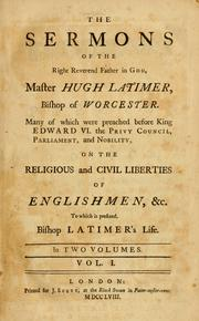 Cover of: The Sermons of the Right Reverend Father in God, Master Hugh Latimer, Bishop of Worcester: many of which were preached before King Edward VI ... to which is prefixed, Bishop Latimer's life.
