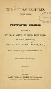 Forty-seven sermons delivered at St. Margarets Church, Lothbury, on Tuesday mornings