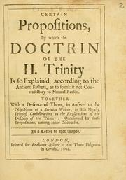 Certain propositions by which the doctrin of the H. Trinity is so explain'd, according to the ancient fathers, as to speak it not contradictory to natural reason by Edward Fowler