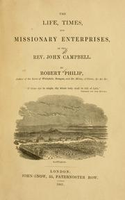 Cover of: life, times, and missionary enterprises of ... John Campbell ... | Robert Philip