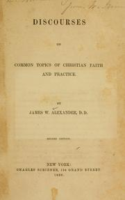 Cover of: Discourses on common topics of Christian faith and practice | Alexander, James W.