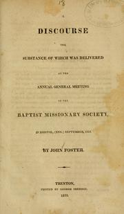 Cover of: A discourse: the substance of which was delivered at the annual general meeting of the Baptist Missionary Society, in Bristol, (Eng.) September, 1818.