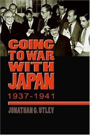 Cover of: Going to war with Japan, 1937-1941 | Jonathan G. Utley