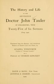 Cover of: The history and life of the Reverend Doctor John Tauler of Strasbourg ; with twenty-five of his sermons (Temp. 1340)