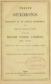 Cover of: Twelve sermons preached in St. Paul's Cathedral, and before the University of Oxford