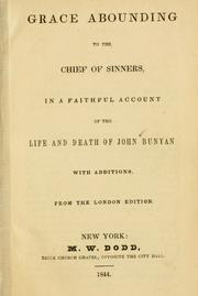 Cover of: Grace abounding to the chief of sinners, in a faithful account of the life and death of John Bunyan