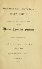 Cover of: Historical and biographical catalogue of the officers and students of the Western Theological Seminary of the Presbyterian Church, at Allegheny City, Penna., 1827-1885 | Western Theological Seminary of the Presbyterian Church.
