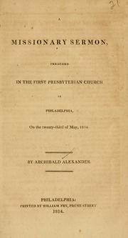 Cover of: missionary sermon, preached in the First Presbyterian Church in Philadelphia, on the twenty-third of May, 1814. | Alexander, Archibald