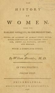 The history of women, from the earliest antiquity, to the present time by Alexander, William