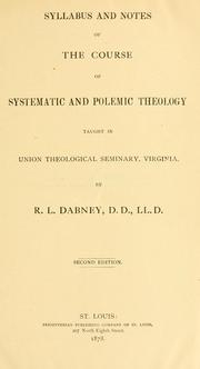 Cover of: Syllabus and notes of the course of systematic and polemic theology | Robert Lewis Dabney