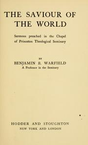 Cover of: The saviour of the world by Benjamin Breckinridge Warfield
