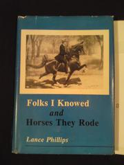 Cover of: Folks I knowed and horses they rode by Lance Phillips