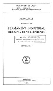 Cover of: Standards recommended for permanent industrial housing developments, March, 1918. | United States. Bureau of Industrial Housing and Transportation.