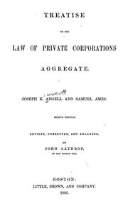 Cover of: Treatise on the law of private corporations aggregate | Joseph Kinnicut Angell