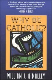 Cover of: Why be Catholic? | William J. O'Malley